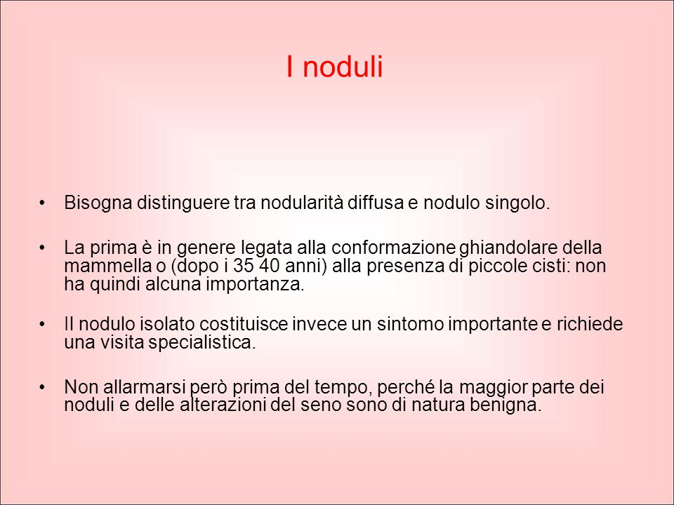 I noduli Bisogna distinguere tra nodularità diffusa e nodulo singolo. La prima è in genere legata alla conformazione ghiandolare della mammella o (dop