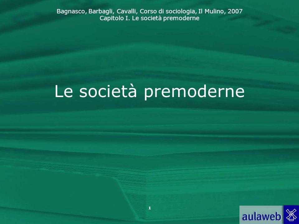 Bagnasco, Barbagli, Cavalli, Corso di sociologia, Il Mulino, 2007 Capitolo I. Le società premoderne 1 Le società premoderne