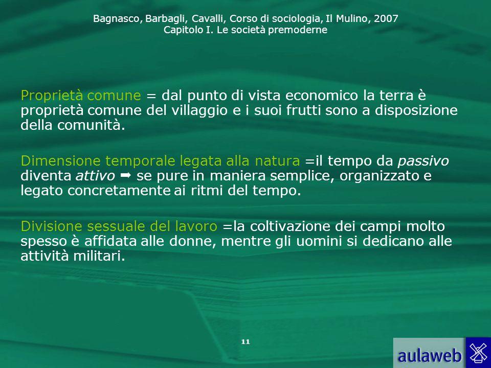 Bagnasco, Barbagli, Cavalli, Corso di sociologia, Il Mulino, 2007 Capitolo I. Le società premoderne 11 Proprietà comune = dal punto di vista economico