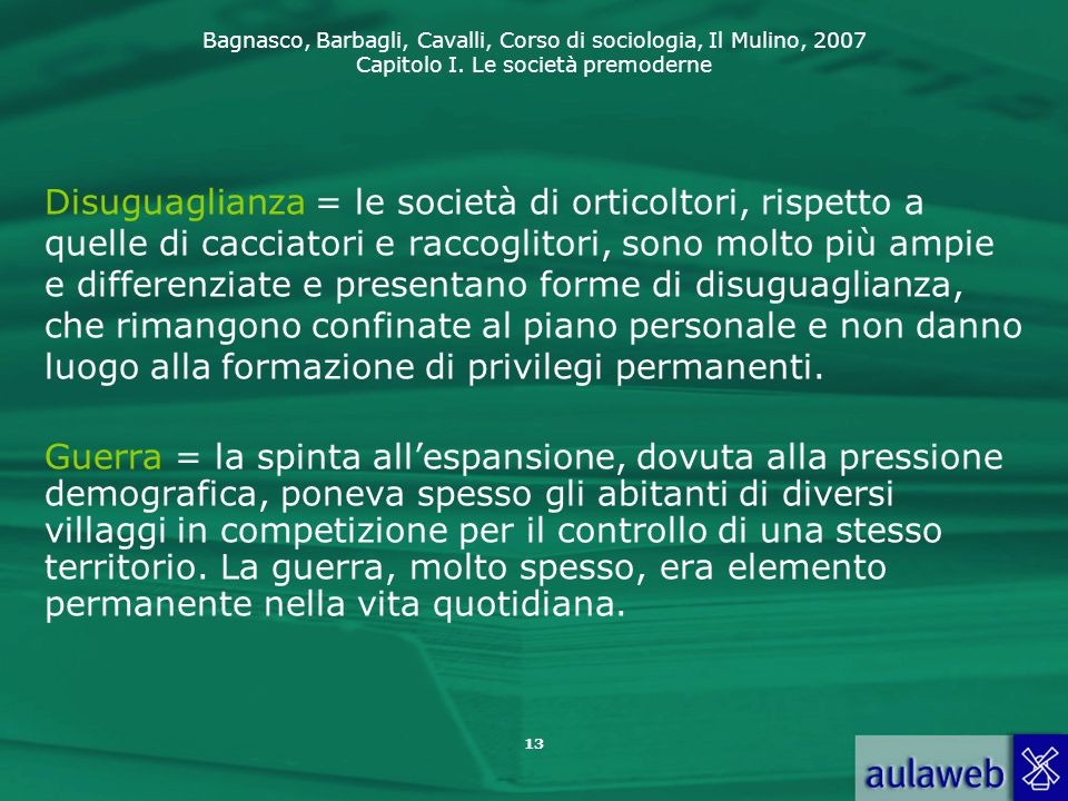 Bagnasco, Barbagli, Cavalli, Corso di sociologia, Il Mulino, 2007 Capitolo I. Le società premoderne Disuguaglianza = le società di orticoltori, rispet