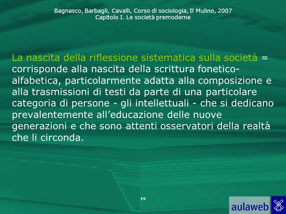 Bagnasco, Barbagli, Cavalli, Corso di sociologia, Il Mulino, 2007 Capitolo I. Le società premoderne La nascita della riflessione sistematica sulla soc