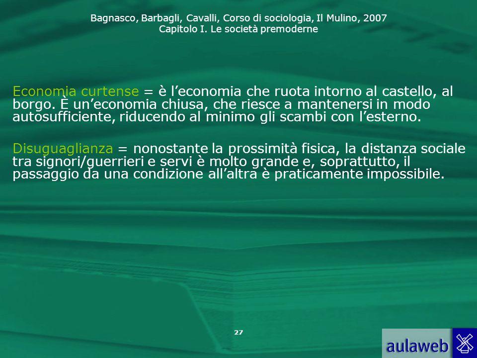 Bagnasco, Barbagli, Cavalli, Corso di sociologia, Il Mulino, 2007 Capitolo I. Le società premoderne 27 Economia curtense = è l'economia che ruota into