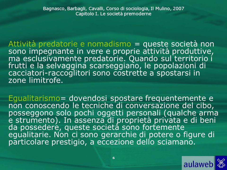 Bagnasco, Barbagli, Cavalli, Corso di sociologia, Il Mulino, 2007 Capitolo I. Le società premoderne 6 Attività predatorie e nomadismo = queste società