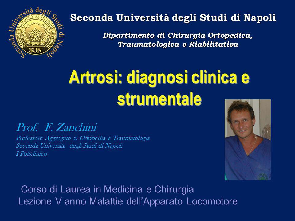 Artrosi: diagnosi clinica e strumentale Corso di Laurea in Medicina e Chirurgia Lezione V anno Malattie dell'Apparato Locomotore Prof.