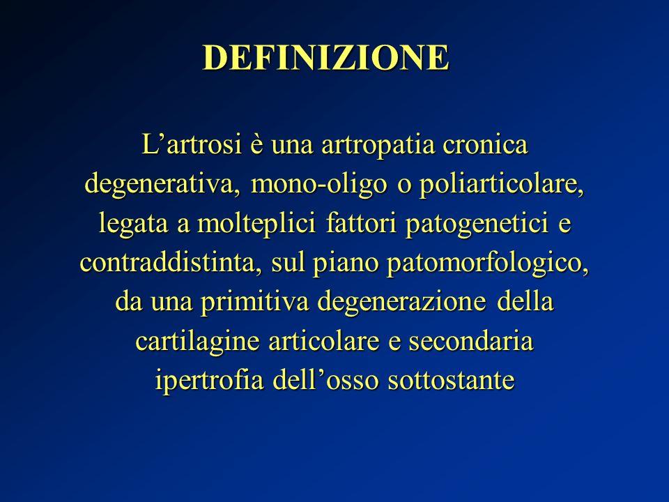 DEFINIZIONE L'artrosi è una artropatia cronica degenerativa, mono-oligo o poliarticolare, legata a molteplici fattori patogenetici e contraddistinta,