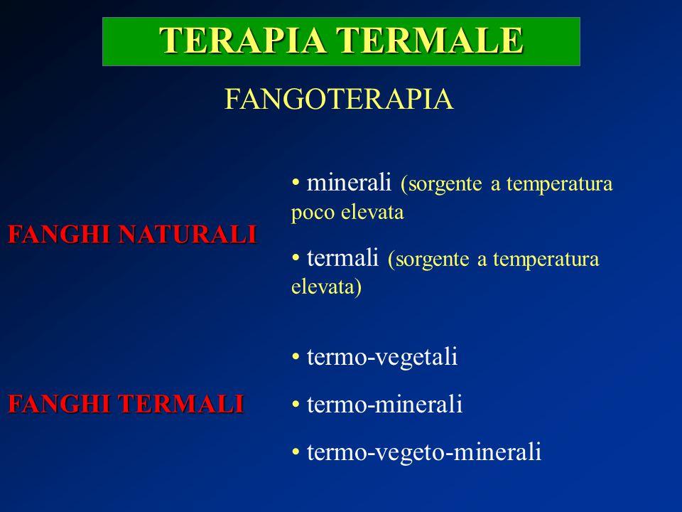 TERAPIA TERMALE FANGOTERAPIA FANGHI NATURALI FANGHI TERMALI minerali (sorgente a temperatura poco elevata termali (sorgente a temperatura elevata) ter