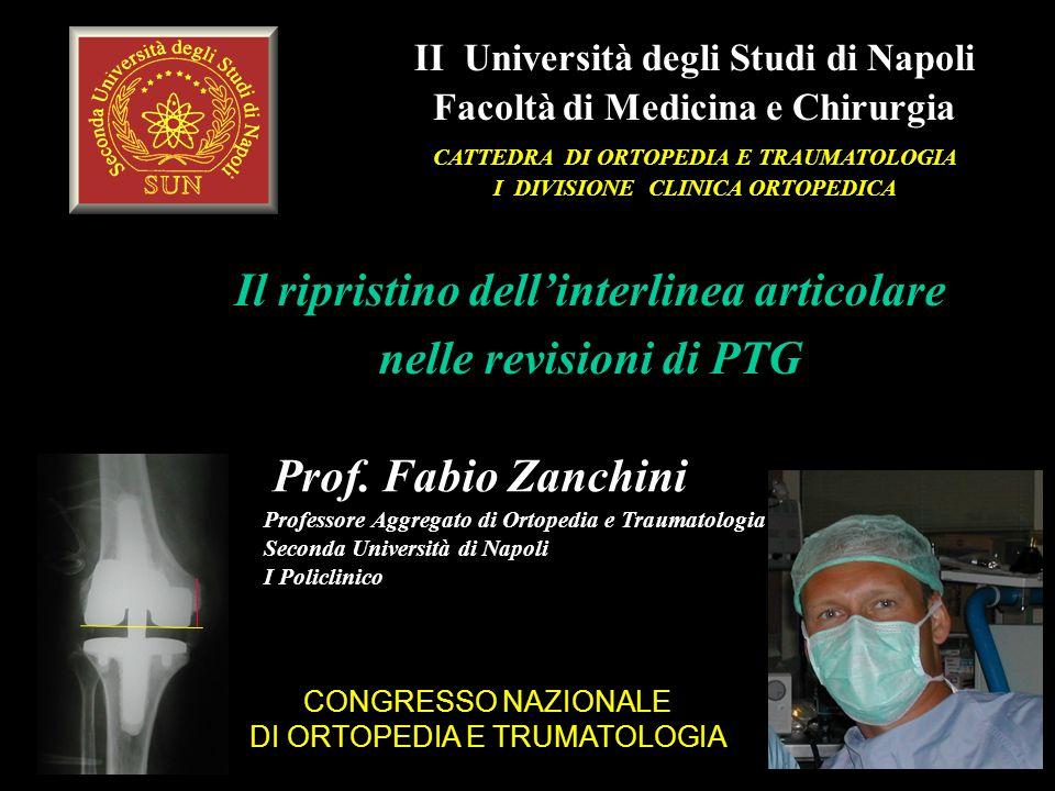 Il ripristino dell'interlinea articolare nelle revisioni di PTG II Università degli Studi di Napoli Facoltà di Medicina e Chirurgia CATTEDRA DI ORTOPEDIA E TRAUMATOLOGIA I DIVISIONE CLINICA ORTOPEDICA Prof.