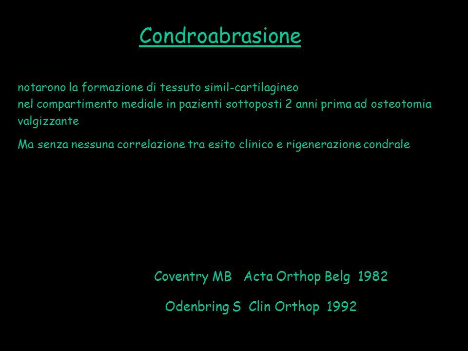 notarono la formazione di tessuto simil-cartilagineo nel compartimento mediale in pazienti sottoposti 2 anni prima ad osteotomia valgizzante Ma senza