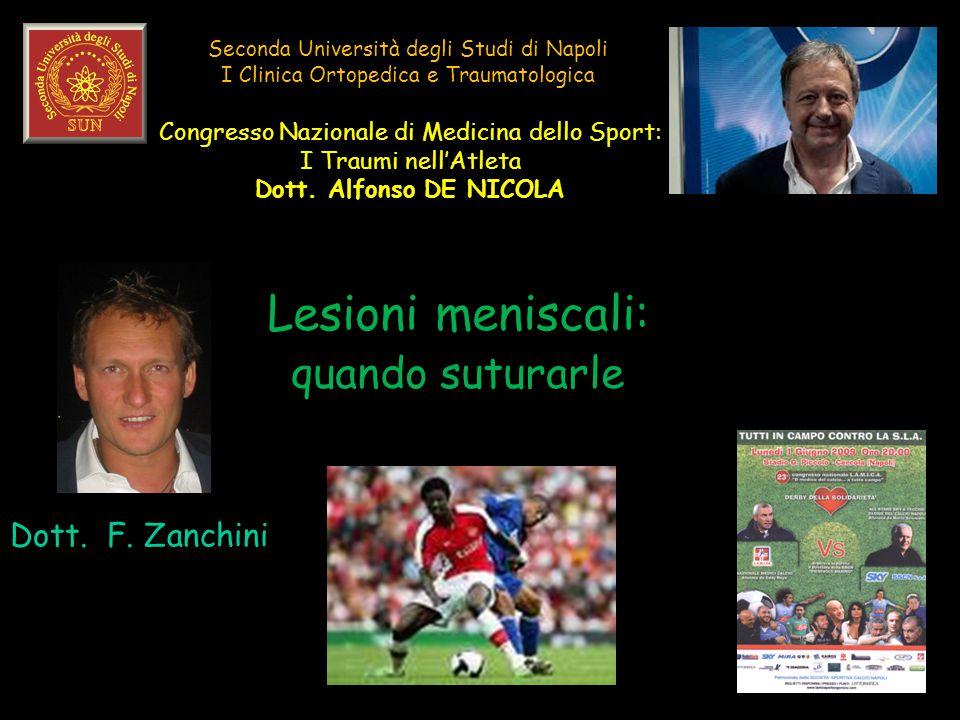 Seconda Università degli Studi di Napoli I Clinica Ortopedica e Traumatologica Lesioni meniscali: quando suturarle Dott. F. Zanchini Congresso Naziona