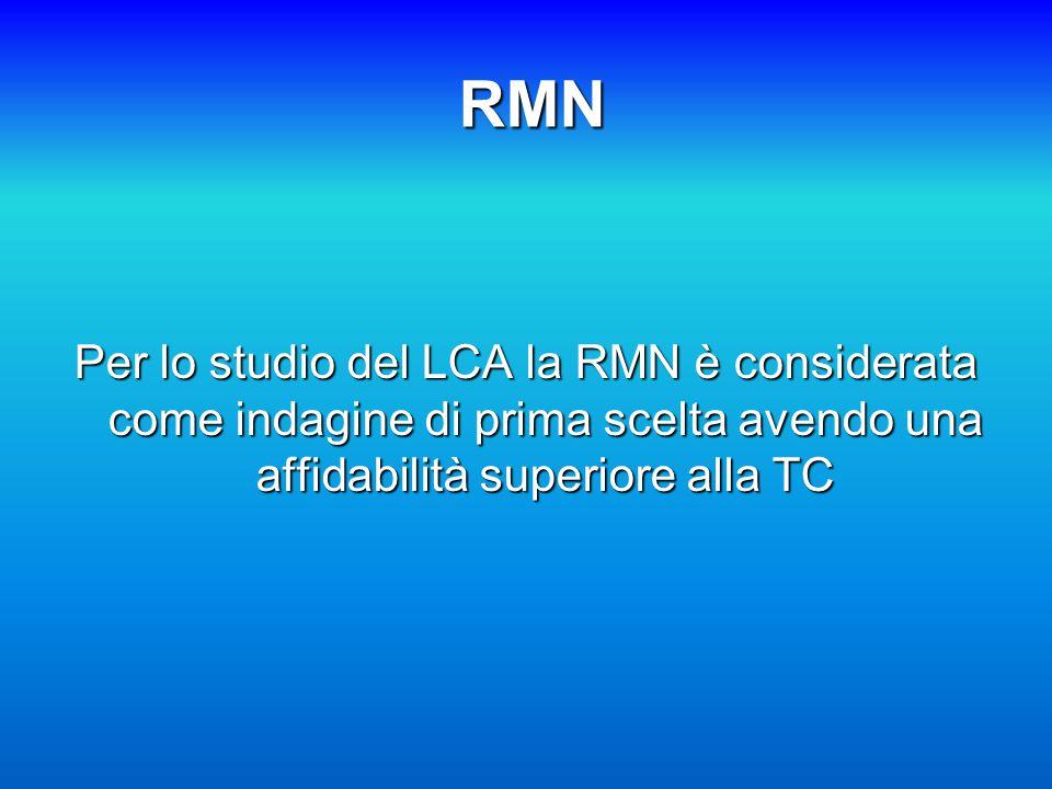 RMN Per lo studio del LCA la RMN è considerata come indagine di prima scelta avendo una affidabilità superiore alla TC