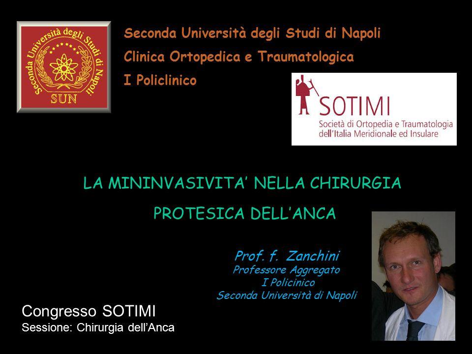 Seconda Università degli Studi di Napoli Clinica Ortopedica e Traumatologica I Policlinico LA MININVASIVITA' NELLA CHIRURGIA PROTESICA DELL'ANCA Prof.