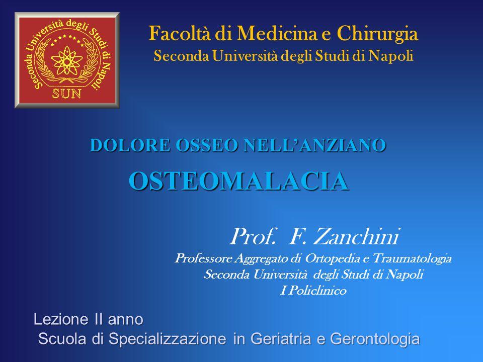 DOLORE OSSEO NELL'ANZIANO OSTEOMALACIA Prof. F. Zanchini Professore Aggregato di Ortopedia e Traumatologia Seconda Università degli Studi di Napoli I