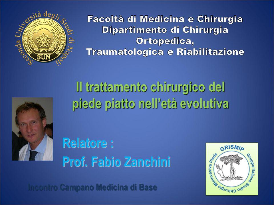 Relatore : Prof. Fabio Zanchini Il trattamento chirurgico del piede piatto nell'età evolutiva Incontro Campano Medicina di Base