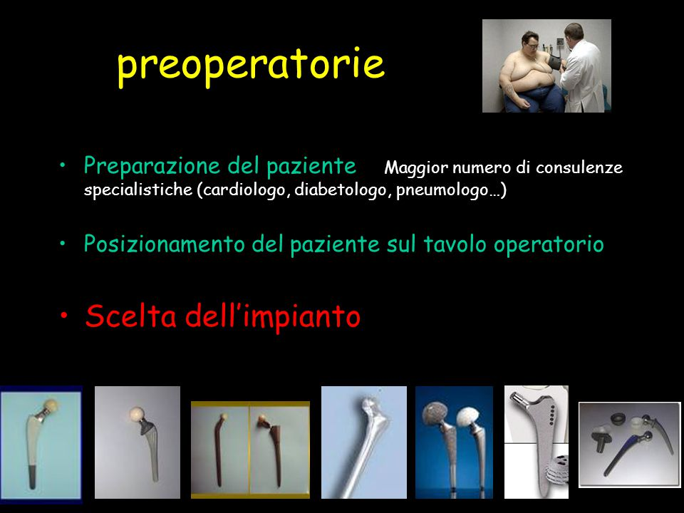 preoperatorie Preparazione del paziente Maggior numero di consulenze specialistiche (cardiologo, diabetologo, pneumologo…) Posizionamento del paziente