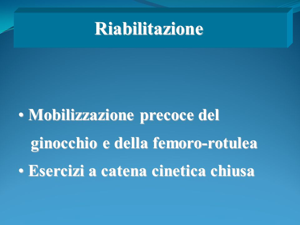 Mobilizzazione precoce del Mobilizzazione precoce del ginocchio e della femoro-rotulea ginocchio e della femoro-rotulea Esercizi a catena cinetica chi