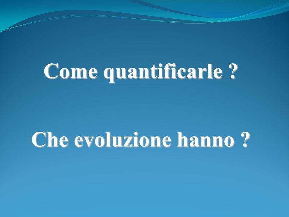 Come quantificarle ? Che evoluzione hanno ?