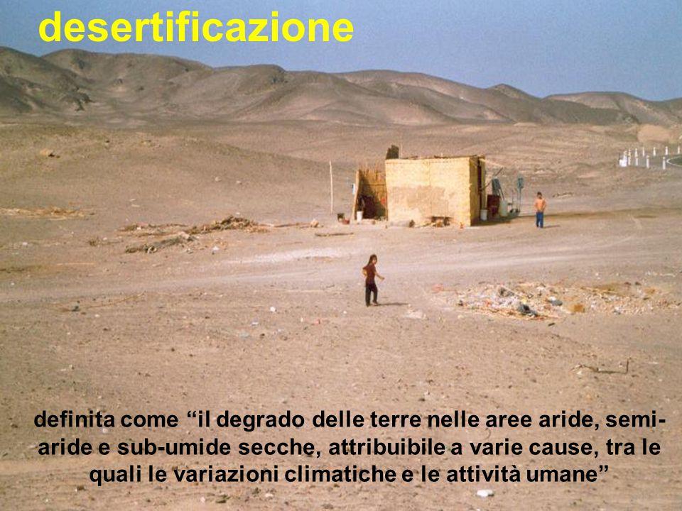 desertificazione definita come il degrado delle terre nelle aree aride, semi- aride e sub-umide secche, attribuibile a varie cause, tra le quali le variazioni climatiche e le attività umane