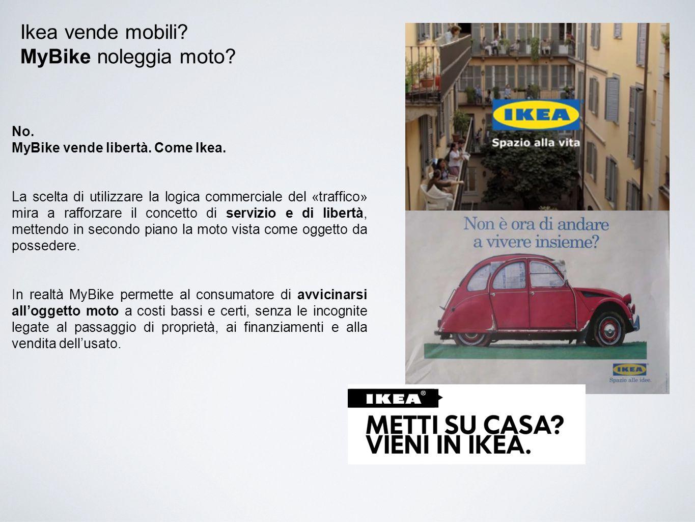 No. MyBike vende libertà. Come Ikea. La scelta di utilizzare la logica commerciale del «traffico» mira a rafforzare il concetto di servizio e di liber