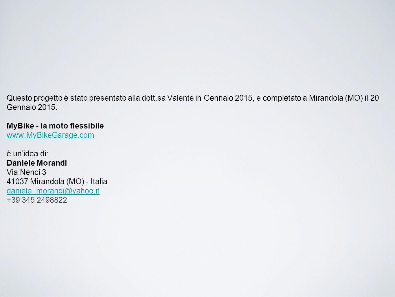 Questo progetto è stato presentato alla dott.sa Valente in Gennaio 2015, e completato a Mirandola (MO) il 20 Gennaio 2015. MyBike - la moto flessibile
