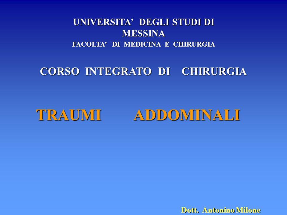 UNIVERSITA' DEGLI STUDI DI MESSINA FACOLTA' DI MEDICINA E CHIRURGIA CORSO INTEGRATO DI CHIRURGIA TRAUMI ADDOMINALI Dott. Antonino Milone
