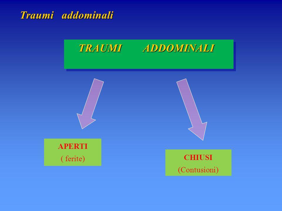 TRAUMI ADDOMINALI Traumi addominali APERTI ( ferite) CHIUSI (Contusioni)