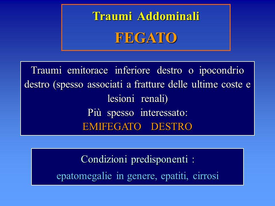 Traumi Addominali FEGATO Traumi emitorace inferiore destro o ipocondrio destro (spesso associati a fratture delle ultime coste e lesioni renali) Più s
