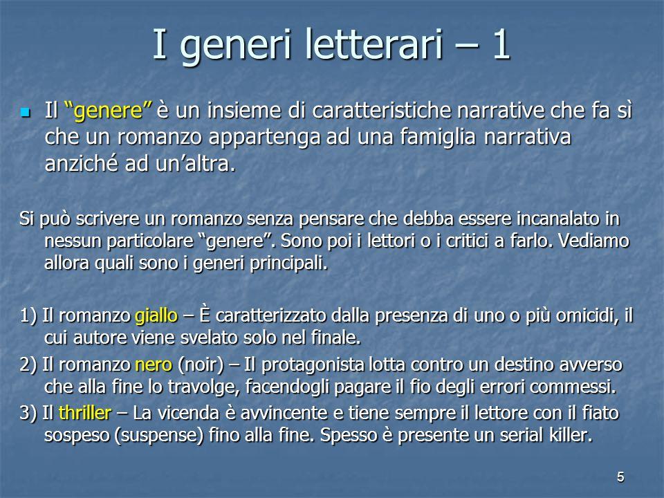 5 I generi letterari – 1 Il genere è un insieme di caratteristiche narrative che fa sì che un romanzo appartenga ad una famiglia narrativa anziché ad un'altra.