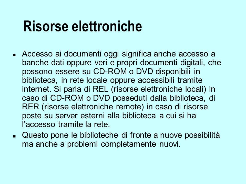 Risorse elettroniche n Accesso ai documenti oggi significa anche accesso a banche dati oppure veri e propri documenti digitali, che possono essere su CD-ROM o DVD disponibili in biblioteca, in rete locale oppure accessibili tramite internet.