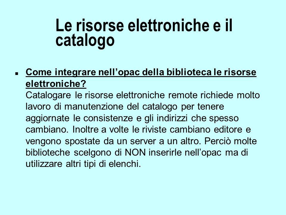 Le risorse elettroniche e il catalogo n Come integrare nell'opac della biblioteca le risorse elettroniche.