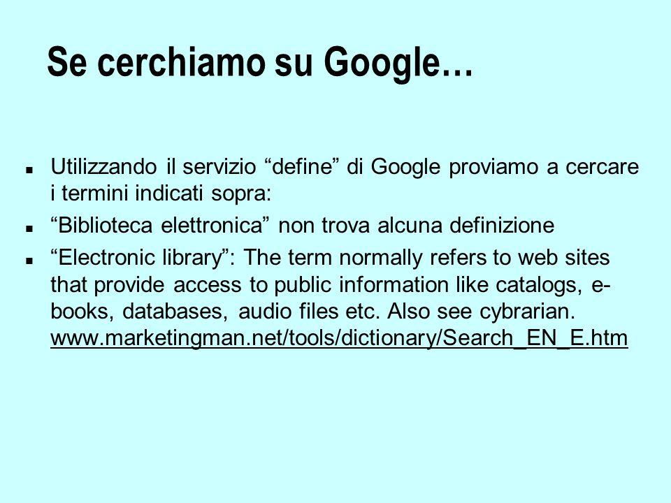 Se cerchiamo su Google…  Biblioteca digitale trova le definizioni che seguono:  Raccolta di testi elettronici resi disponibili integralmente (full-text) attraverso la rete.