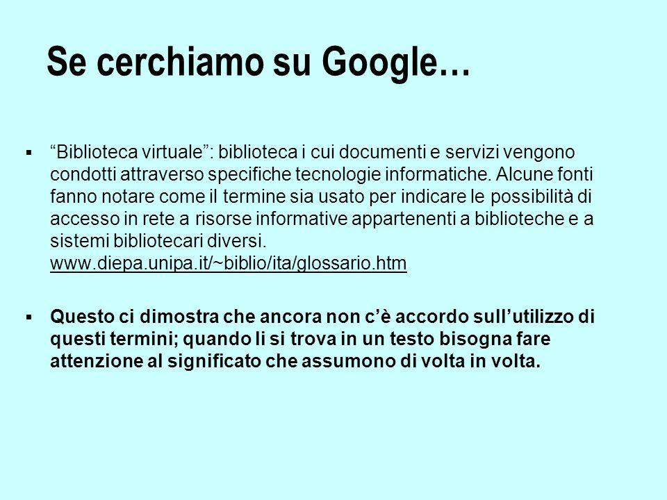 Se cerchiamo su Google…  Biblioteca virtuale : biblioteca i cui documenti e servizi vengono condotti attraverso specifiche tecnologie informatiche.