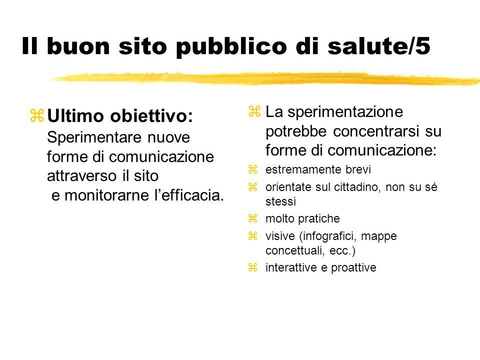 Il buon sito pubblico di salute/5 zUltimo obiettivo: Sperimentare nuove forme di comunicazione attraverso il sito e monitorarne l'efficacia. zLa speri
