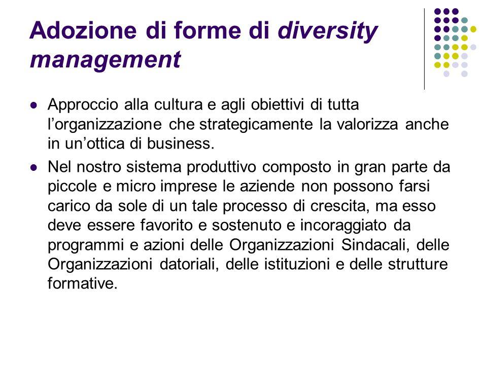 Adozione di forme di diversity management Approccio alla cultura e agli obiettivi di tutta l'organizzazione che strategicamente la valorizza anche in un'ottica di business.
