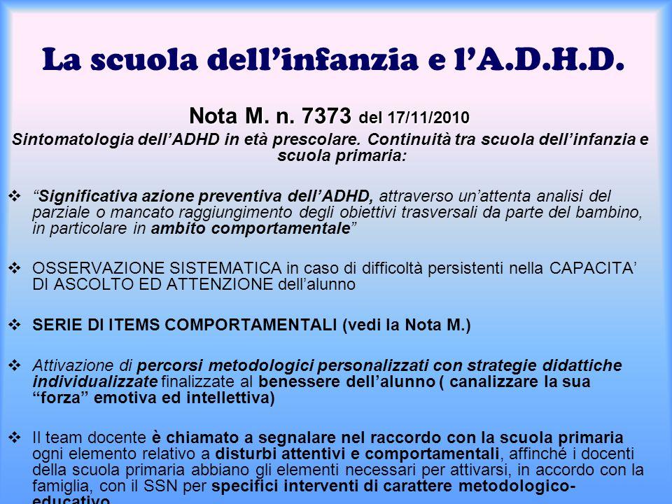 La scuola dell'infanzia e l'A.D.H.D. Nota M. n. 7373 del 17/11/2010 Sintomatologia dell'ADHD in età prescolare. Continuità tra scuola dell'infanzia e