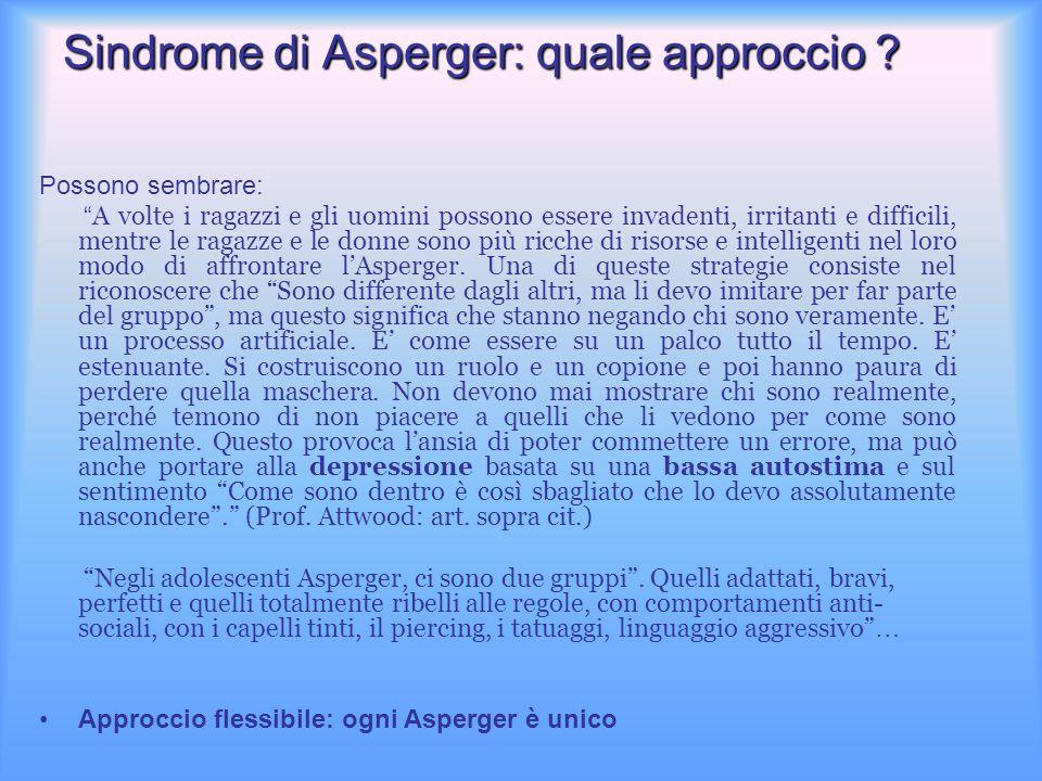 """Sindrome di Asperger: quale approccio ? Possono sembrare: """" A volte i ragazzi e gli uomini possono essere invadenti, irritanti e difficili, mentre le"""