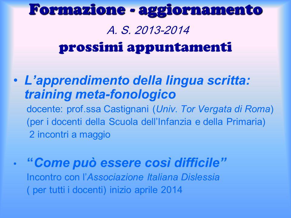 Formazione - aggiornamento Formazione - aggiornamento A. S. 2013-2014 prossimi appuntamenti L'apprendimento della lingua scritta: training meta-fonolo
