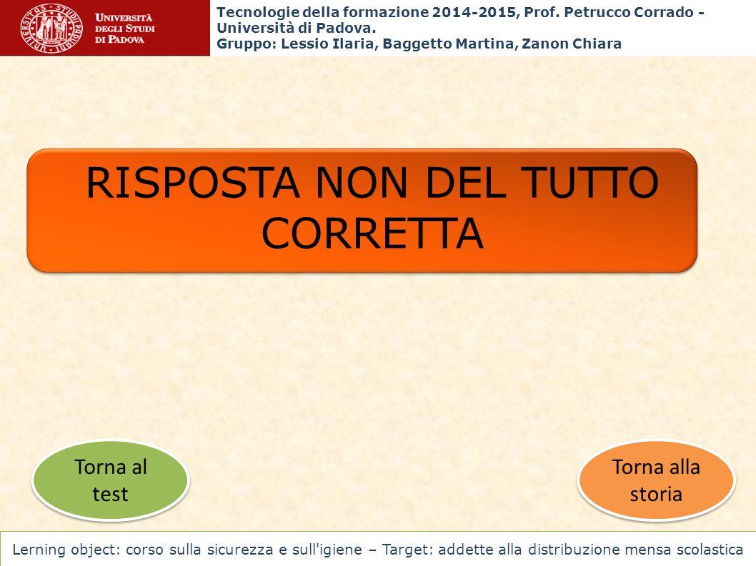 RISPOSTA NON DEL TUTTO CORRETTA Torna alla storia Torna alla storia Torna al test Torna al test Tecnologie della formazione 2014-2015, Prof. Petrucco