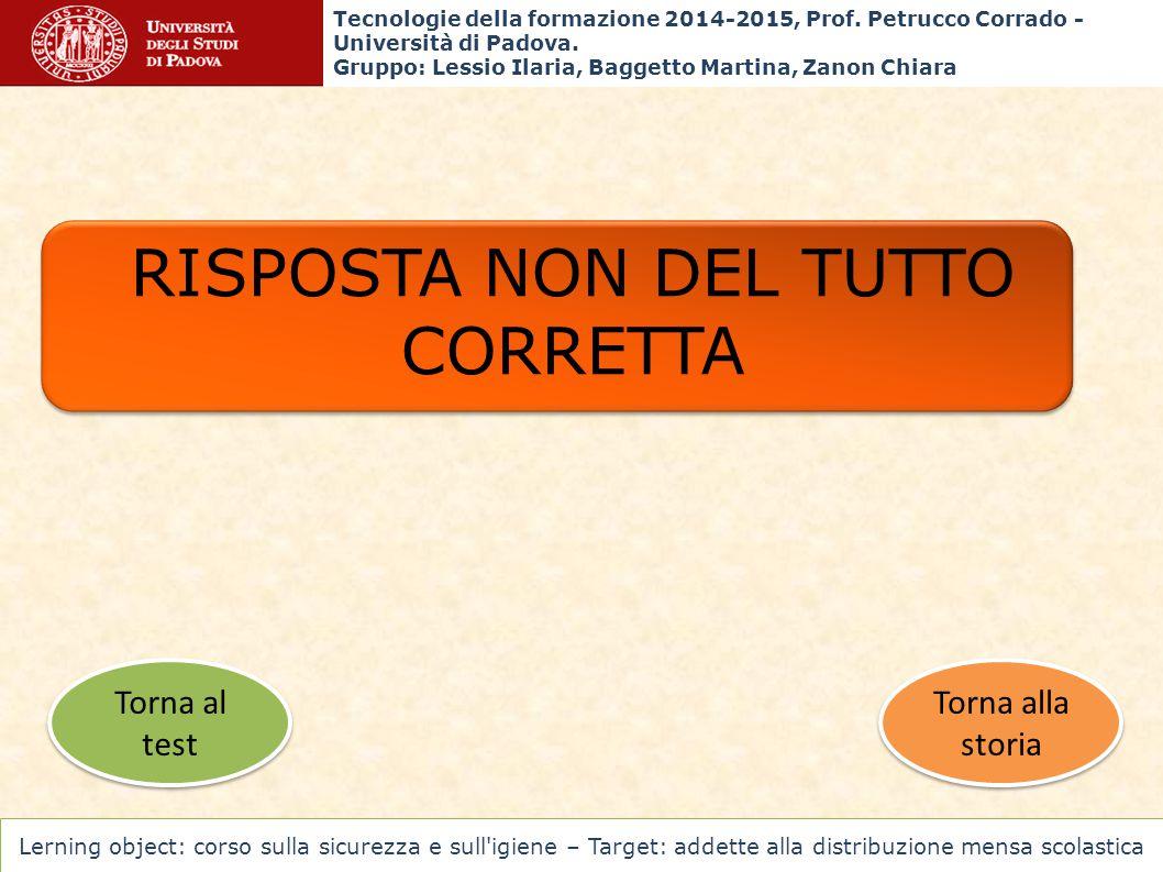 Torna alla storia Torna alla storia Torna al test Torna al test RISPOSTA NON DEL TUTTO CORRETTA Tecnologie della formazione 2014-2015, Prof. Petrucco