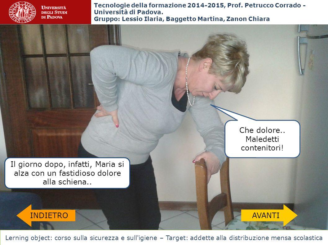 Il giorno dopo, infatti, Maria si alza con un fastidioso dolore alla schiena.. Che dolore.. Maledetti contenitori! Tecnologie della formazione 2014-20