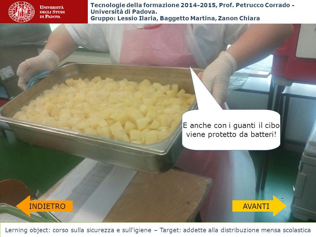 E anche con i guanti il cibo viene protetto da batteri ! INDIETROAVANTI Tecnologie della formazione 2014-2015, Prof. Petrucco Corrado - Università di