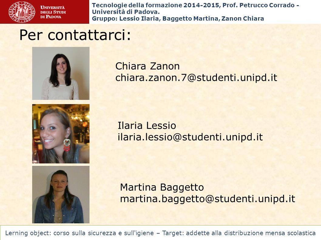 Per contattarci: Chiara Zanon chiara.zanon.7@studenti.unipd.it Ilaria Lessio ilaria.lessio@studenti.unipd.it Martina Baggetto martina.baggetto@student