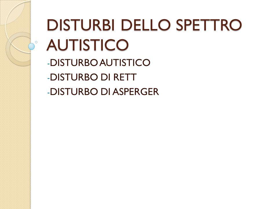 DISTURBI DELLO SPETTRO AUTISTICO - DISTURBO AUTISTICO - DISTURBO DI RETT - DISTURBO DI ASPERGER