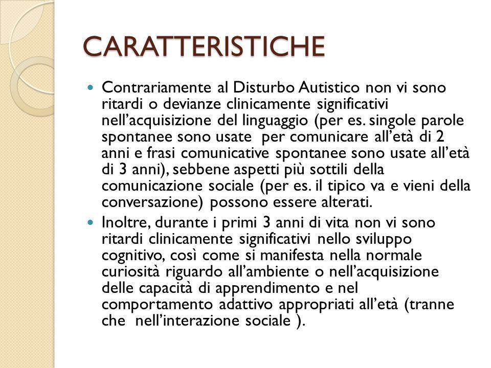 CARATTERISTICHE Contrariamente al Disturbo Autistico non vi sono ritardi o devianze clinicamente significativi nell'acquisizione del linguaggio (per e