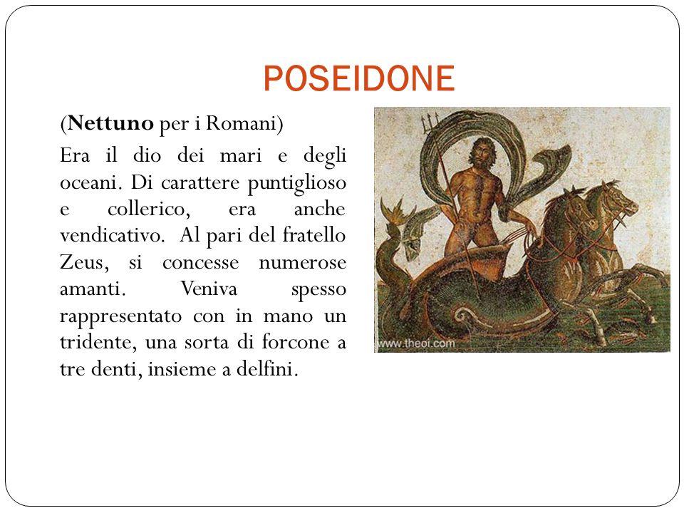 POSEIDONE (Nettuno per i Romani) Era il dio dei mari e degli oceani.