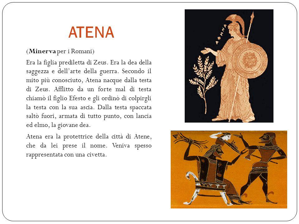 ATENA (Minerva per i Romani) Era la figlia prediletta di Zeus.
