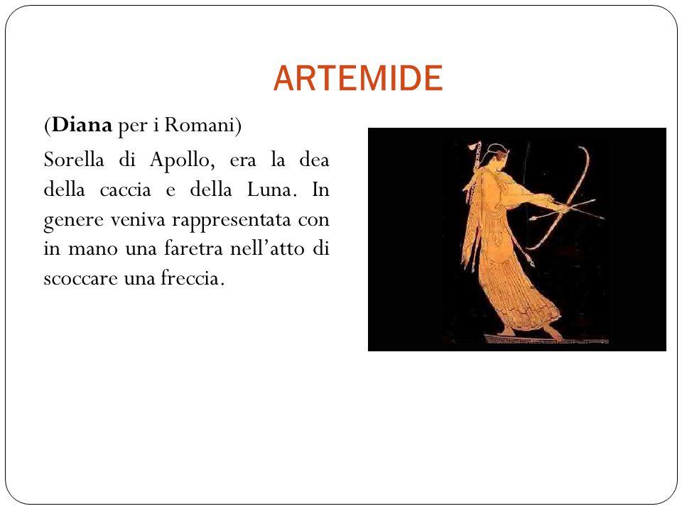 ARTEMIDE (Diana per i Romani) Sorella di Apollo, era la dea della caccia e della Luna.