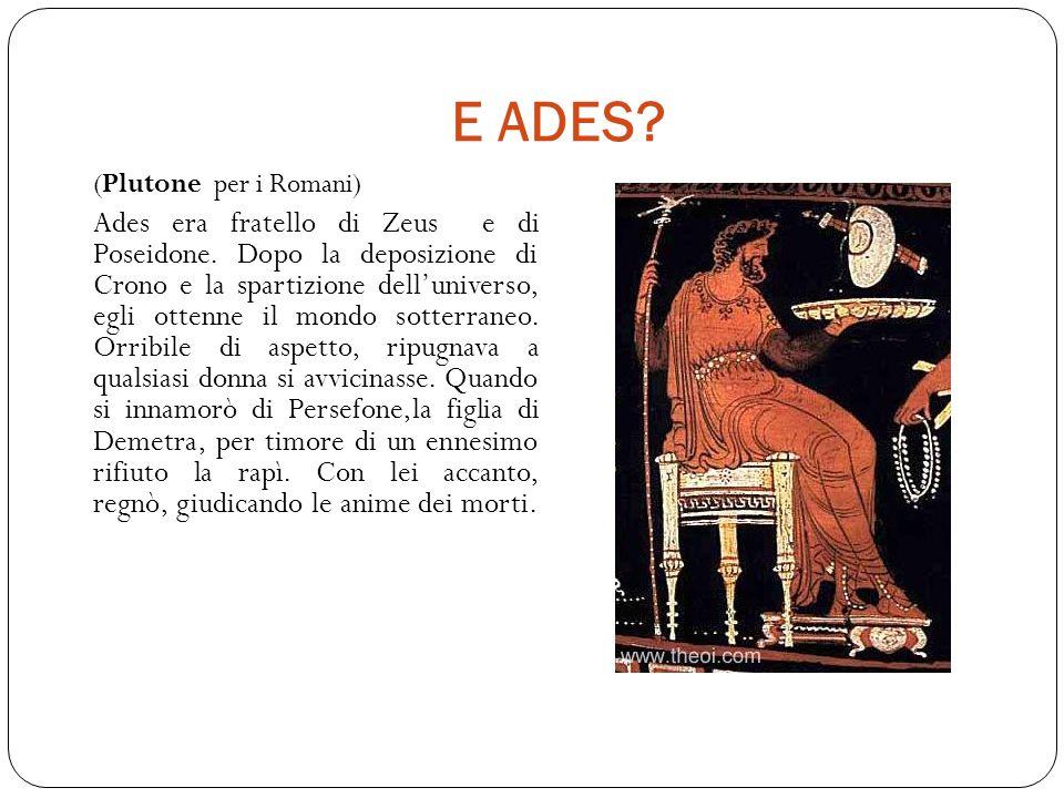 E ADES.(Plutone per i Romani) Ades era fratello di Zeus e di Poseidone.
