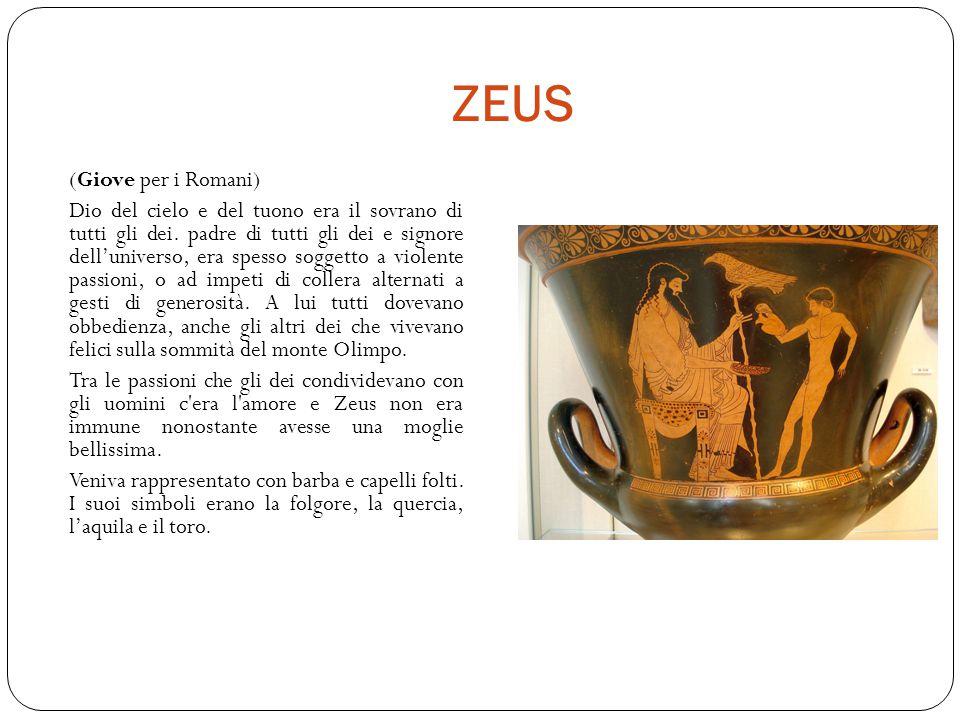 ZEUS (Giove per i Romani) Dio del cielo e del tuono era il sovrano di tutti gli dei.