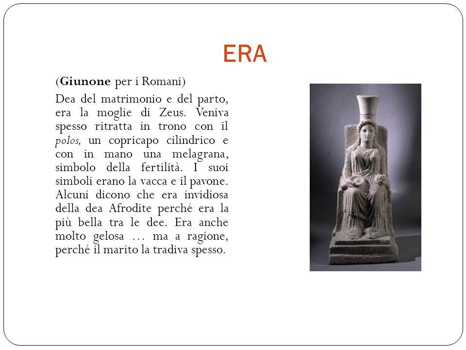 ERA (Giunone per i Romani) Dea del matrimonio e del parto, era la moglie di Zeus.