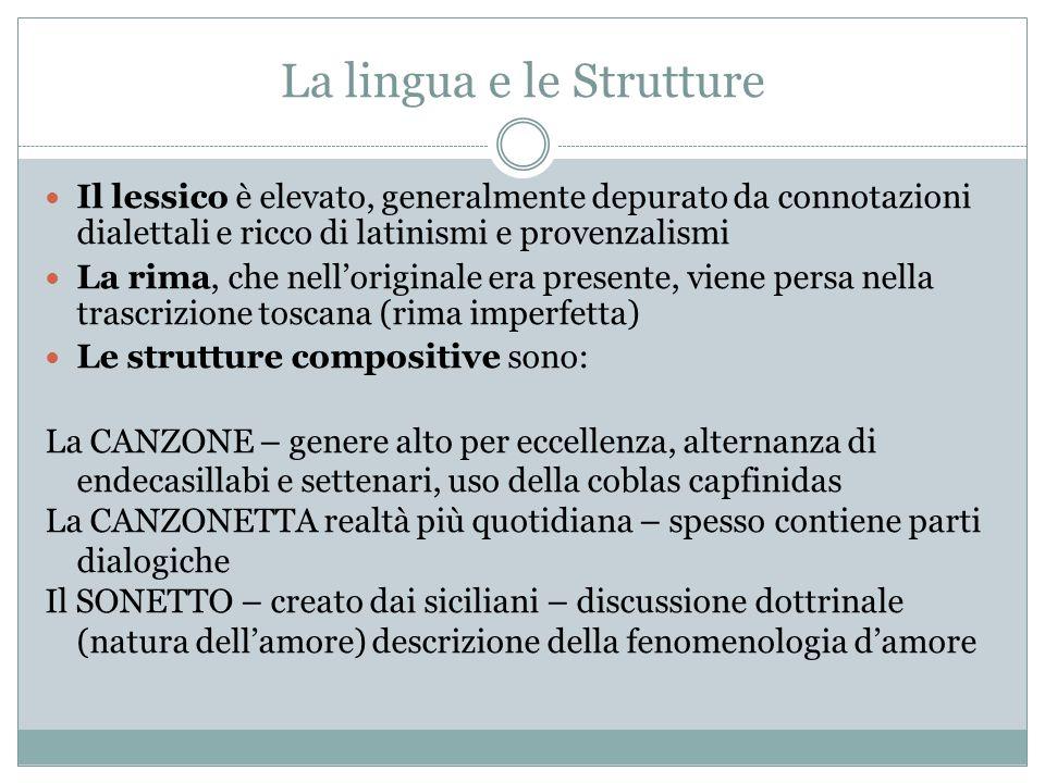 La lingua e le Strutture Il lessico è elevato, generalmente depurato da connotazioni dialettali e ricco di latinismi e provenzalismi La rima, che nell